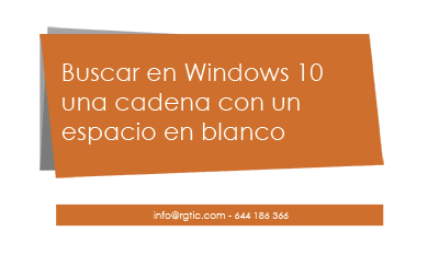 Buscar en Windows 10 una cadena con una espacio en blanco